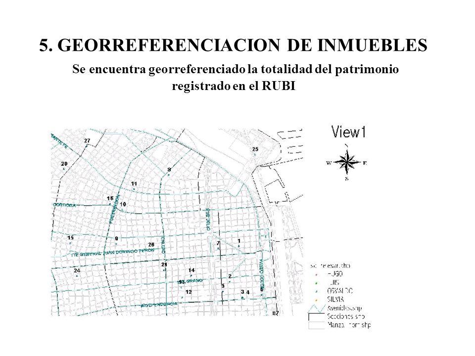 5. GEORREFERENCIACION DE INMUEBLES Se encuentra georreferenciado la totalidad del patrimonio registrado en el RUBI