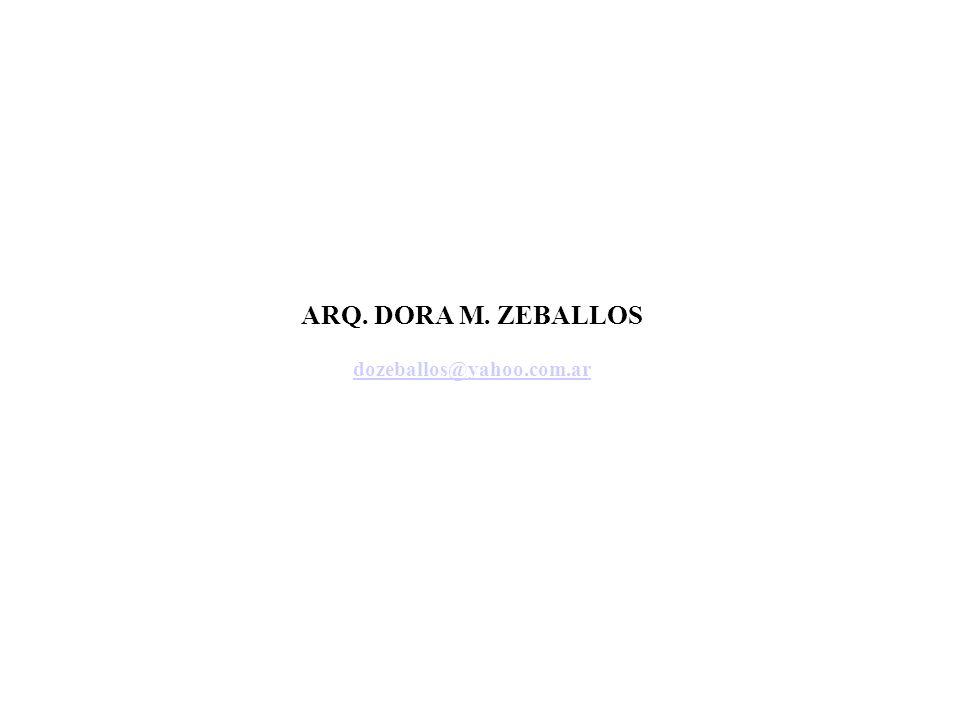 ARQ. DORA M. ZEBALLOS dozeballos@yahoo.com.ar dozeballos@yahoo.com.ar
