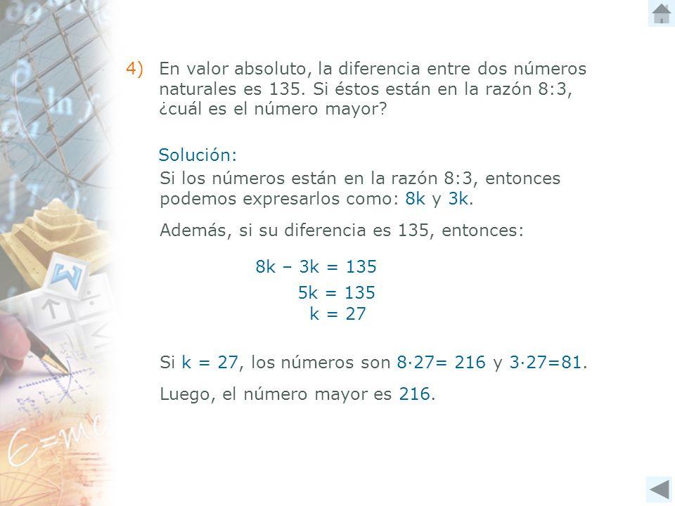 4)En valor absoluto, la diferencia entre dos números naturales es 135. Si éstos están en la razón 8:3, ¿cuál es el número mayor? Si los números están