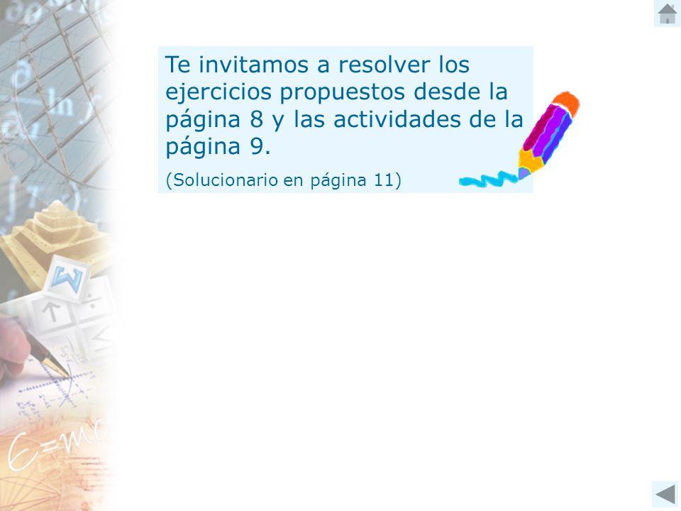 Te invitamos a resolver los ejercicios propuestos desde la página 8 y las actividades de la página 9. (Solucionario en página 11)