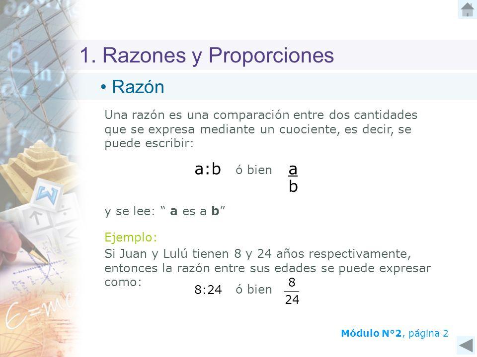 1. Razones y Proporciones Una razón es una comparación entre dos cantidades que se expresa mediante un cuociente, es decir, se puede escribir: y se le