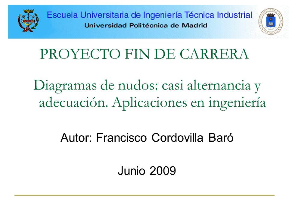 1 PROYECTO FIN DE CARRERA Diagramas de nudos: casi alternancia y adecuación. Aplicaciones en ingeniería Autor: Francisco Cordovilla Baró Junio 2009