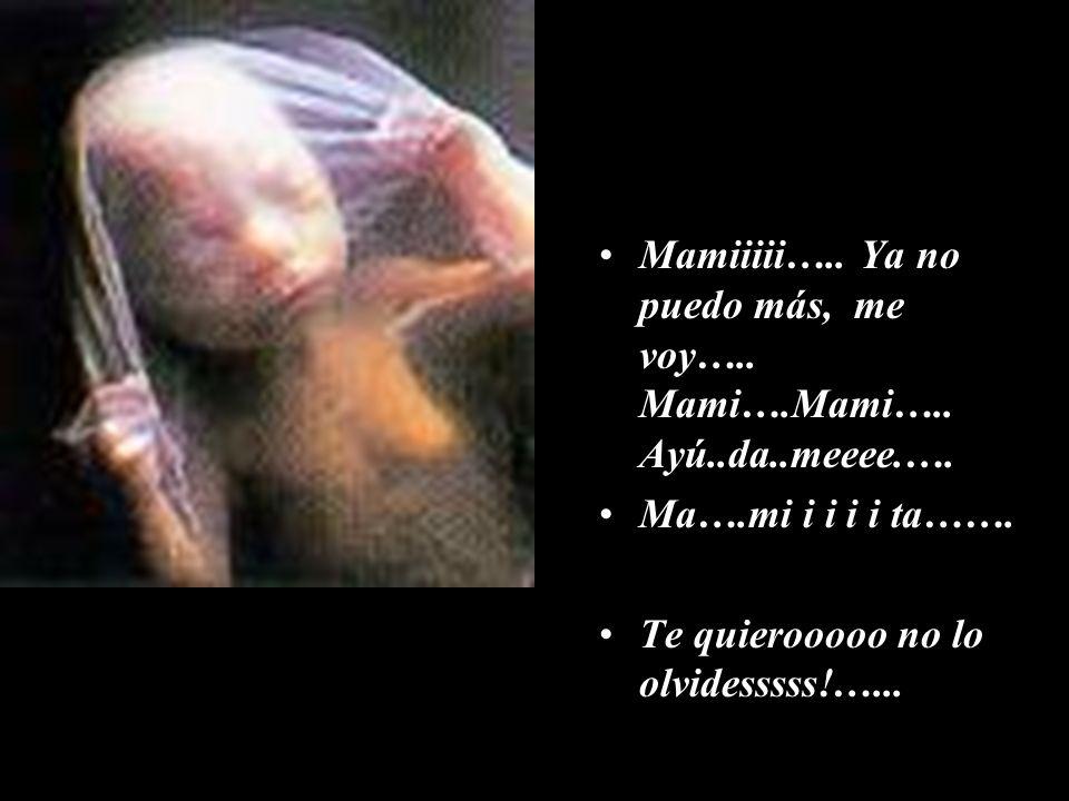 Mamiiiii…..Ya no puedo más, me voy….. Mami….Mami…..