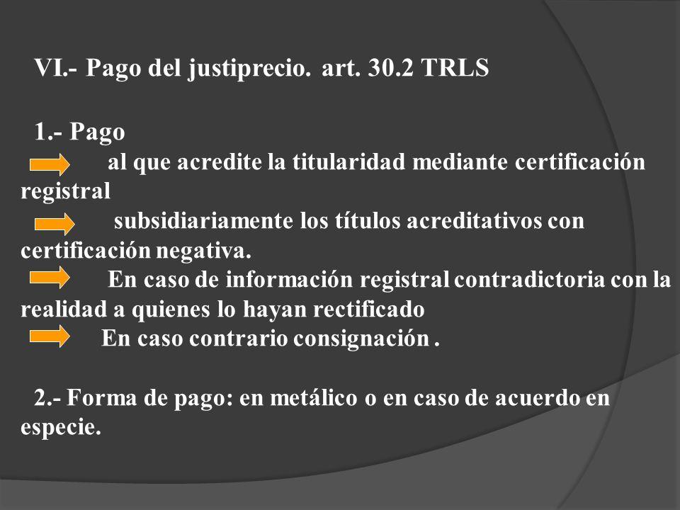 VI.- Pago del justiprecio. art. 30.2 TRLS 1.- Pago al que acredite la titularidad mediante certificación registral subsidiariamente los títulos acredi