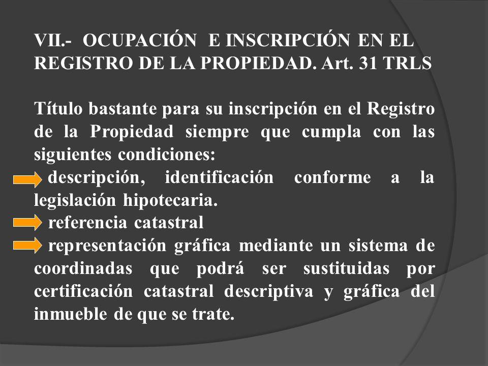 VII.- OCUPACIÓN E INSCRIPCIÓN EN EL REGISTRO DE LA PROPIEDAD. Art. 31 TRLS Título bastante para su inscripción en el Registro de la Propiedad siempre