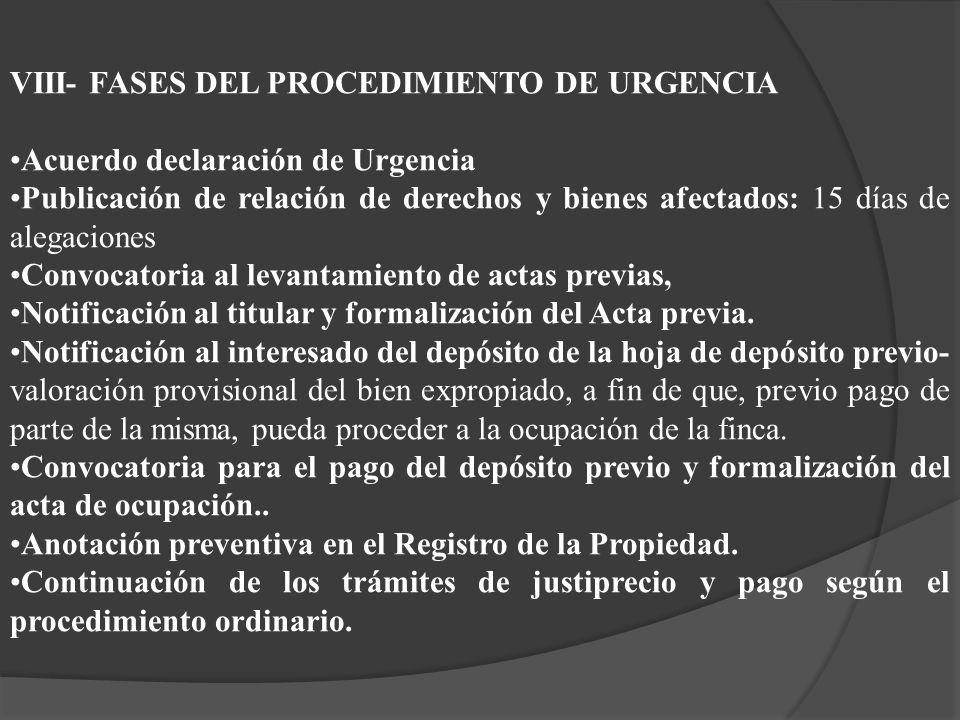 VIII- FASES DEL PROCEDIMIENTO DE URGENCIA Acuerdo declaración de Urgencia Publicación de relación de derechos y bienes afectados: 15 días de alegacion