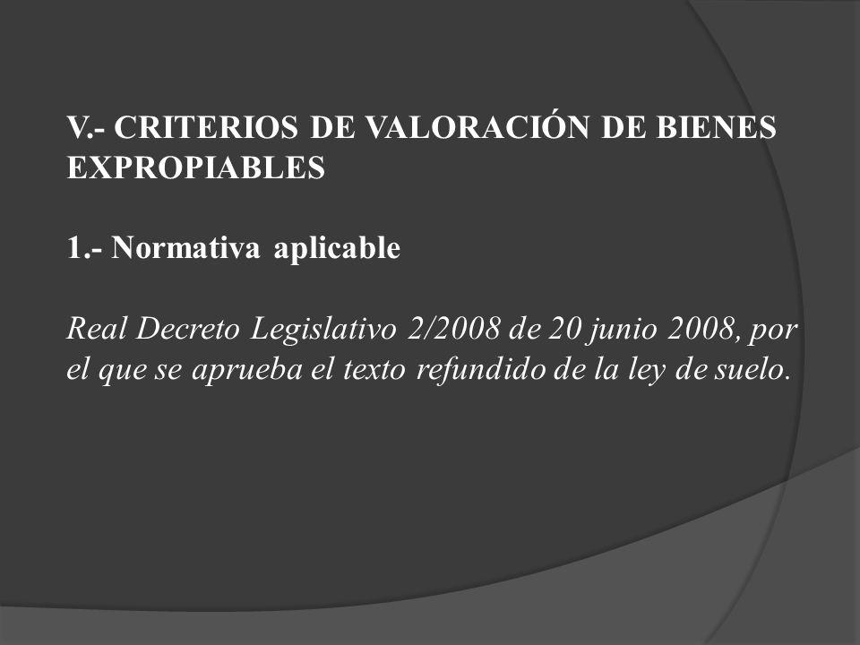 V.- CRITERIOS DE VALORACIÓN DE BIENES EXPROPIABLES 1.- Normativa aplicable Real Decreto Legislativo 2/2008 de 20 junio 2008, por el que se aprueba el