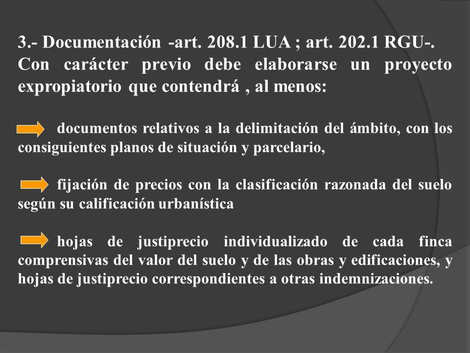 3.- Documentación -art. 208.1 LUA ; art. 202.1 RGU-. Con carácter previo debe elaborarse un proyecto expropiatorio que contendrá, al menos: documentos