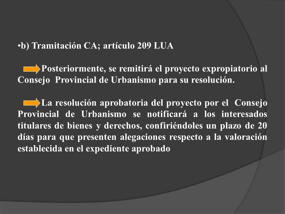 b) Tramitación CA; artículo 209 LUA Posteriormente, se remitirá el proyecto expropiatorio al Consejo Provincial de Urbanismo para su resolución. La re