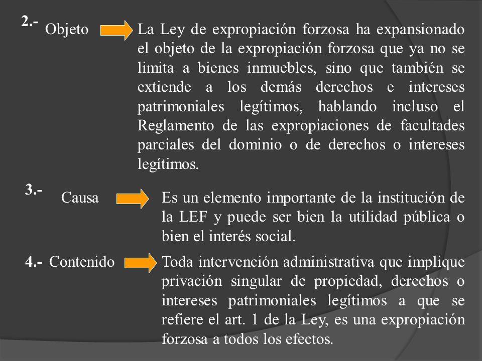 2.- ObjetoLa Ley de expropiación forzosa ha expansionado el objeto de la expropiación forzosa que ya no se limita a bienes inmuebles, sino que también