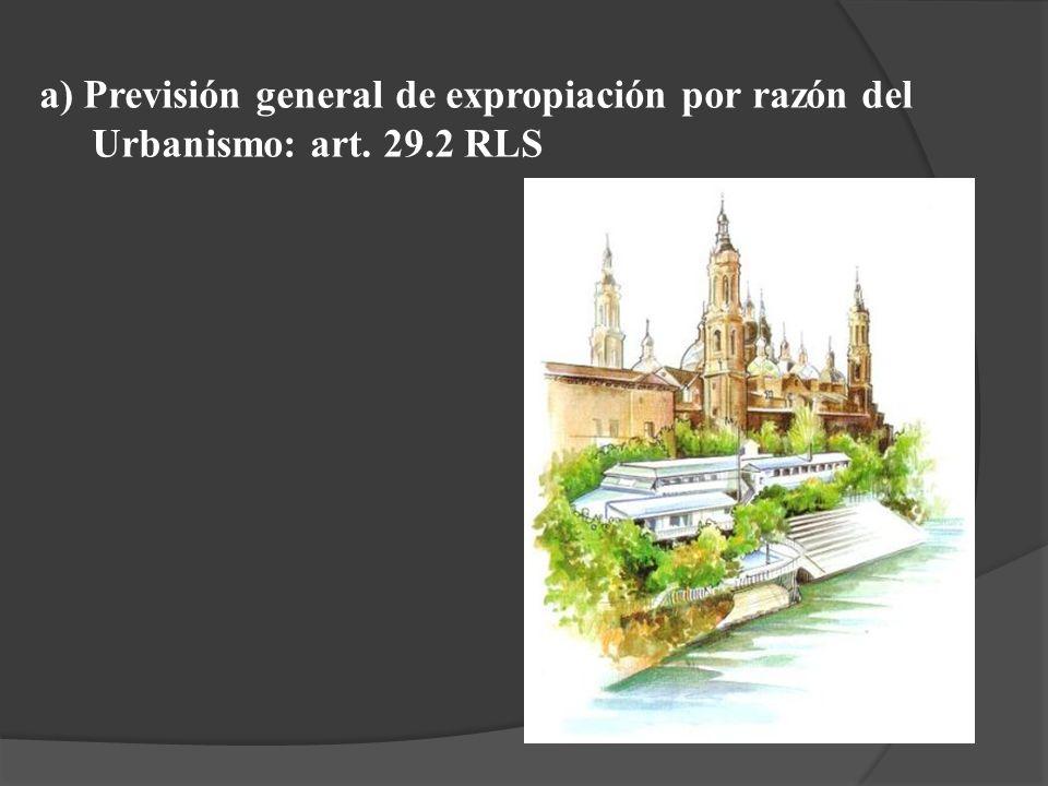 a) Previsión general de expropiación por razón del Urbanismo: art. 29.2 RLS