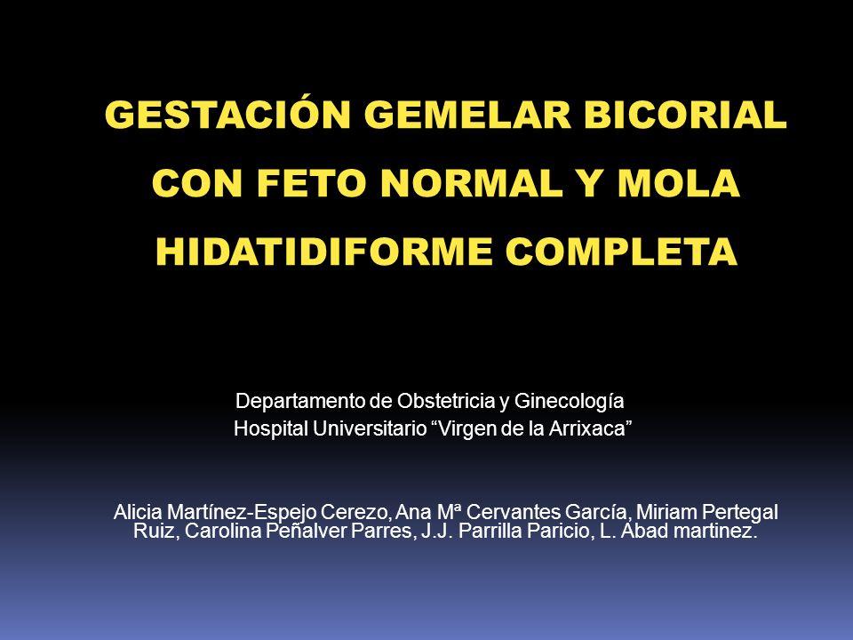 GESTACIÓN GEMELAR BICORIAL CON FETO NORMAL Y MOLA HIDATIDIFORME COMPLETA Departamento de Obstetricia y Ginecología Hospital Universitario Virgen de la