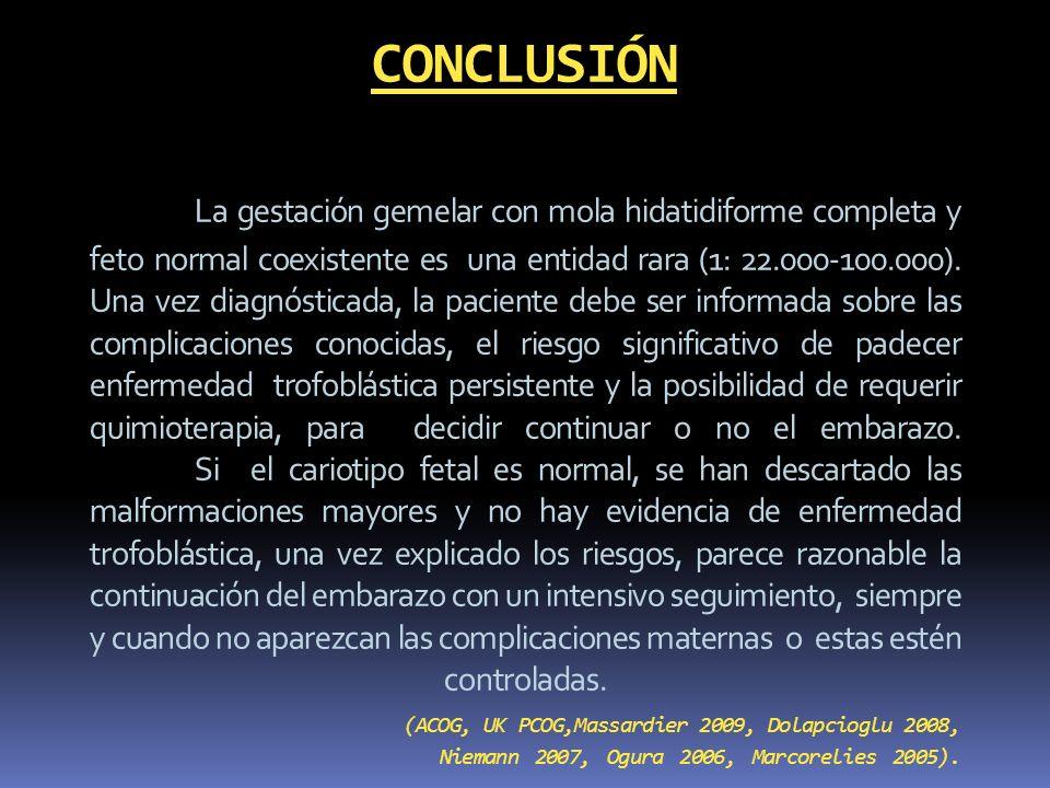 CONCLUSIÓN La gestación gemelar con mola hidatidiforme completa y feto normal coexistente es una entidad rara (1: 22.000-100.000). Una vez diagnóstica