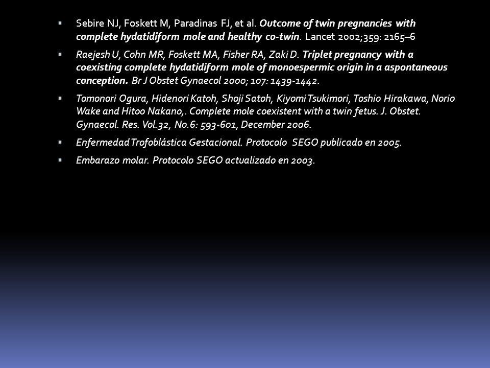 Sebire NJ, Foskett M, Paradinas FJ, et al. Outcome of twin pregnancies with complete hydatidiform mole and healthy co-twin. Lancet 2002;359: 2165–6 Ra