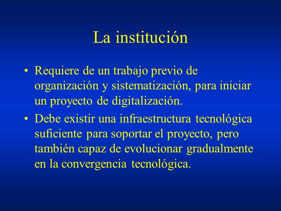 La institución Requiere de un trabajo previo de organización y sistematización, para iniciar un proyecto de digitalización. Debe existir una infraestr