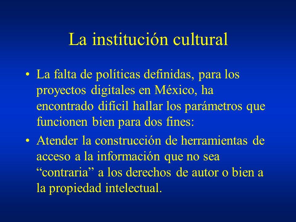 La institución cultural La falta de políticas definidas, para los proyectos digitales en México, ha encontrado difícil hallar los parámetros que funci