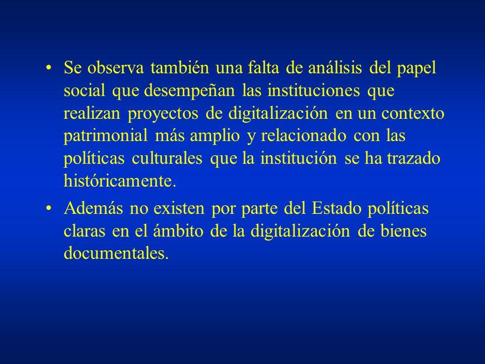 Se observa también una falta de análisis del papel social que desempeñan las instituciones que realizan proyectos de digitalización en un contexto pat