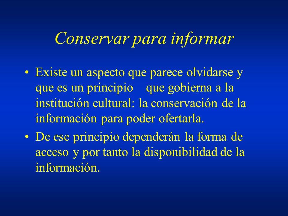 Conservar para informar Existe un aspecto que parece olvidarse y que es un principio que gobierna a la institución cultural: la conservación de la inf