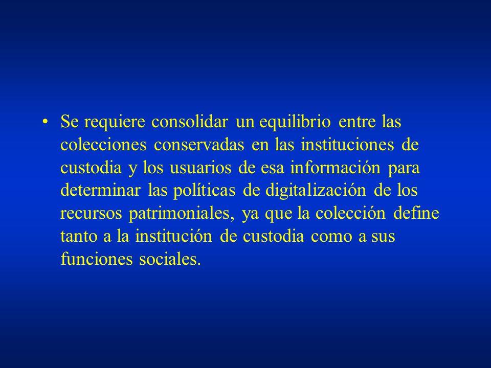Se requiere consolidar un equilibrio entre las colecciones conservadas en las instituciones de custodia y los usuarios de esa información para determi