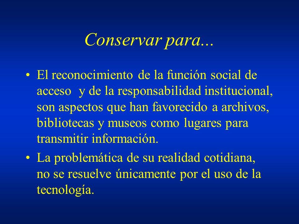 Conservar para... El reconocimiento de la función social de acceso y de la responsabilidad institucional, son aspectos que han favorecido a archivos,