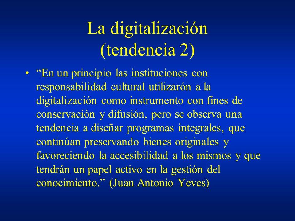 La digitalización (tendencia 2) En un principio las instituciones con responsabilidad cultural utilizarón a la digitalización como instrumento con fin