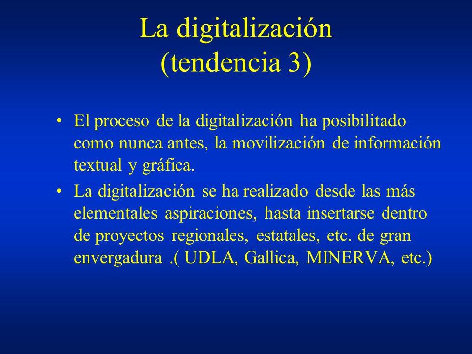 La digitalización (tendencia 3) El proceso de la digitalización ha posibilitado como nunca antes, la movilización de información textual y gráfica. La