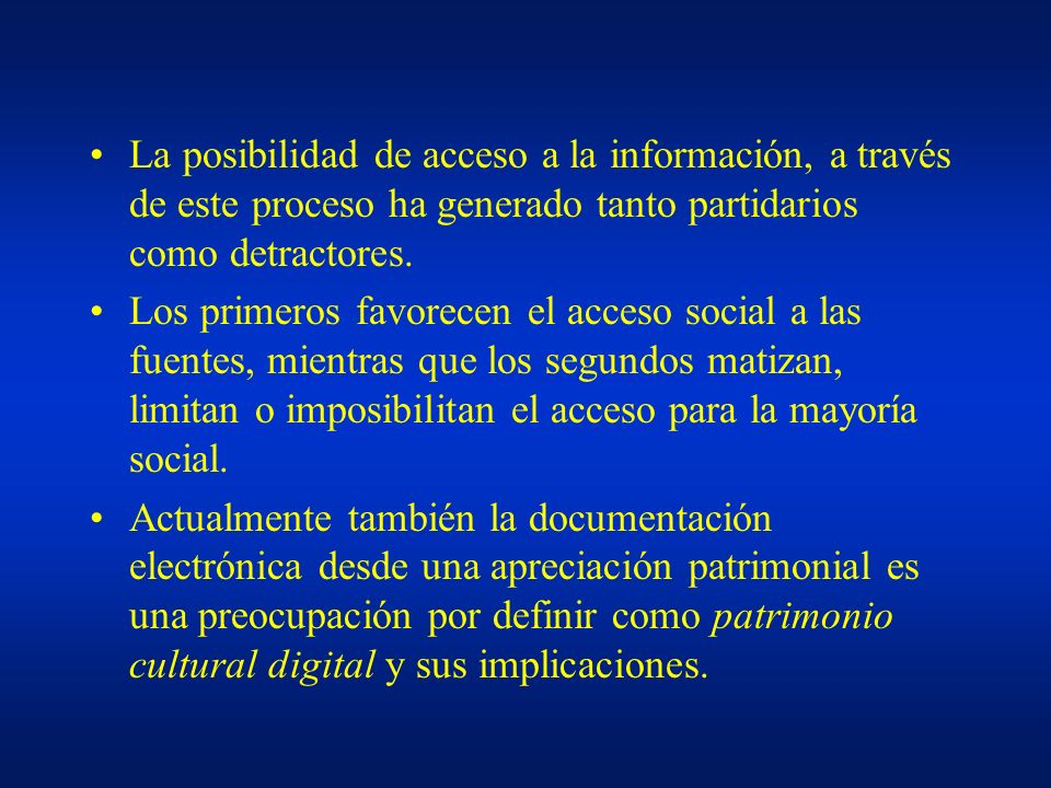 La posibilidad de acceso a la información, a través de este proceso ha generado tanto partidarios como detractores. Los primeros favorecen el acceso s