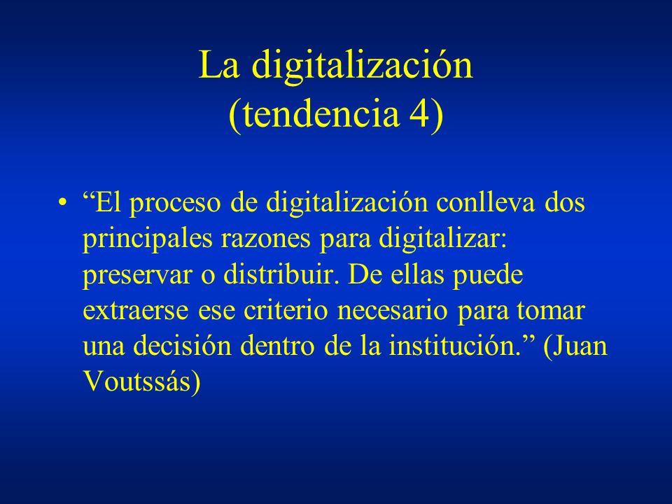 La digitalización (tendencia 4) El proceso de digitalización conlleva dos principales razones para digitalizar: preservar o distribuir. De ellas puede