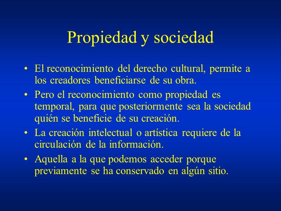 Propiedad y sociedad El reconocimiento del derecho cultural, permite a los creadores beneficiarse de su obra. Pero el reconocimiento como propiedad es