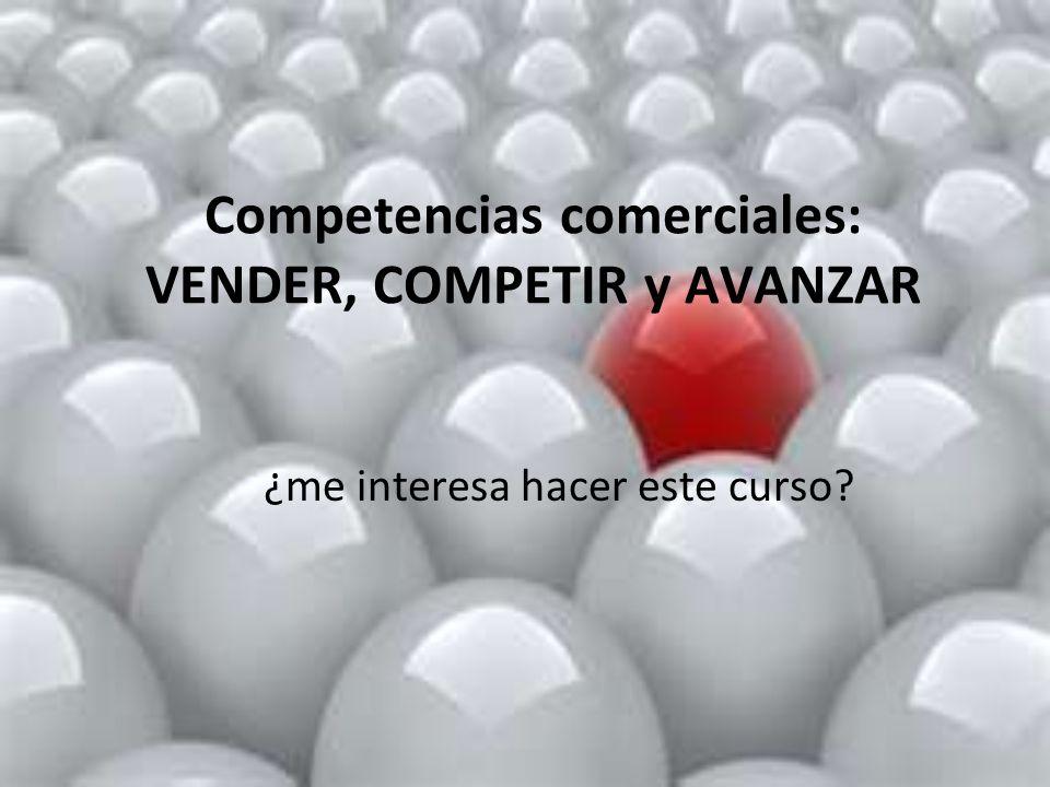 Competencias comerciales: VENDER, COMPETIR y AVANZAR ¿me interesa hacer este curso