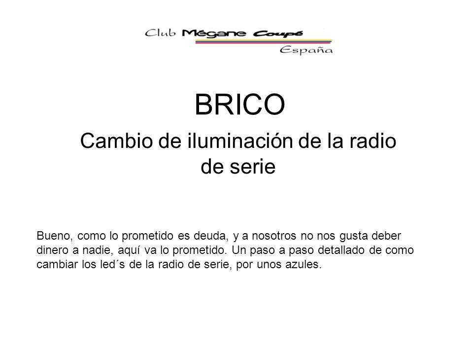 BRICO Cambio de iluminación de la radio de serie Bueno, como lo prometido es deuda, y a nosotros no nos gusta deber dinero a nadie, aquí va lo prometi
