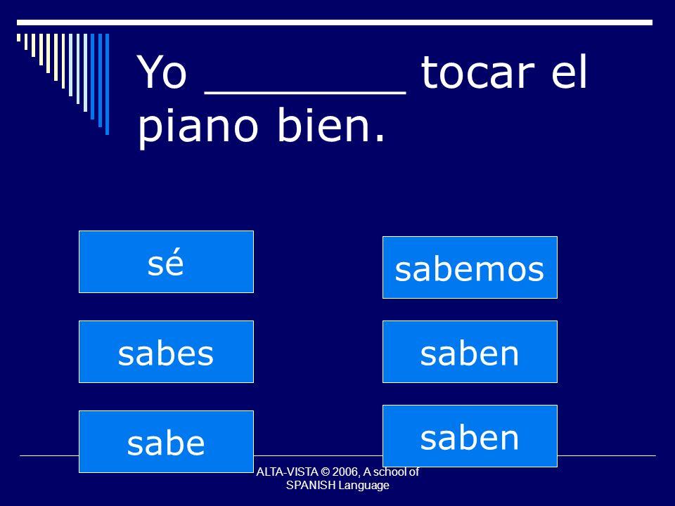 saben sabes sabe sabemos saben sé Yo _______ tocar el piano bien.