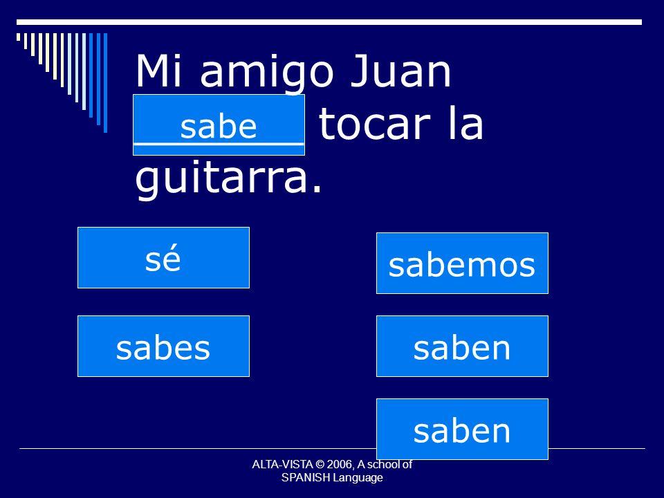 saben sabes sabe sabemos saben sé Mi amigo Juan ______ tocar la guitarra.