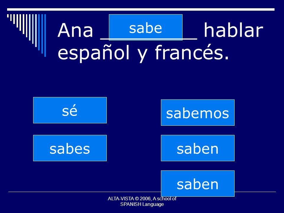 sabe Ana ________ hablar español y francés.