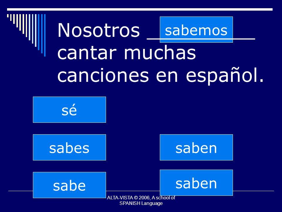 saben sabes sabe sabemos saben sé Nosotros _________ cantar muchas canciones en español.