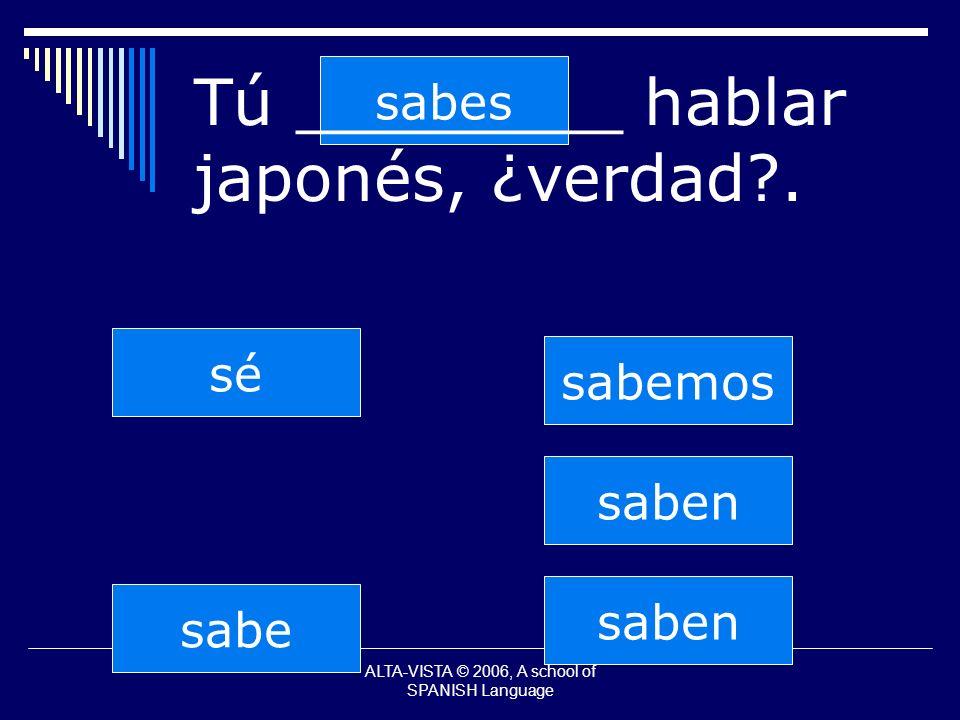 saben sabes sabe sabemos saben sé Tú ________ hablar japonés, ¿verdad?.