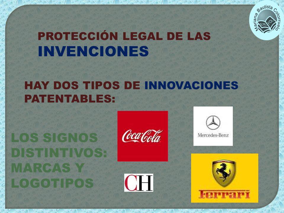 PROTECCIÓN LEGAL DE LAS INVENCIONES HAY DOS TIPOS DE INNOVACIONES PATENTABLES: LOS SIGNOS DISTINTIVOS: MARCAS Y LOGOTIPOS
