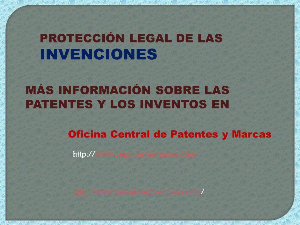 PROTECCIÓN LEGAL DE LAS INVENCIONES MÁS INFORMACIÓN SOBRE LAS PATENTES Y LOS INVENTOS EN http://www.inventoseinventores.com/ Oficina Central de Patent