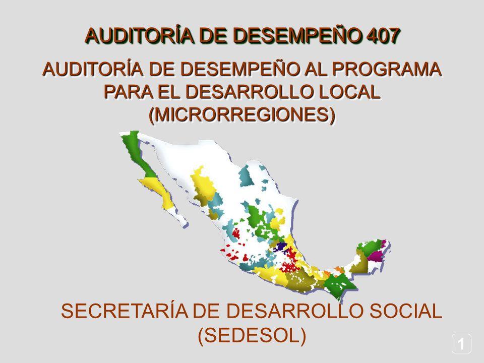 1 AUDITORÍA DE DESEMPEÑO AL PROGRAMA PARA EL DESARROLLO LOCAL (MICRORREGIONES) AUDITORÍA DE DESEMPEÑO 407 SECRETARÍA DE DESARROLLO SOCIAL (SEDESOL)