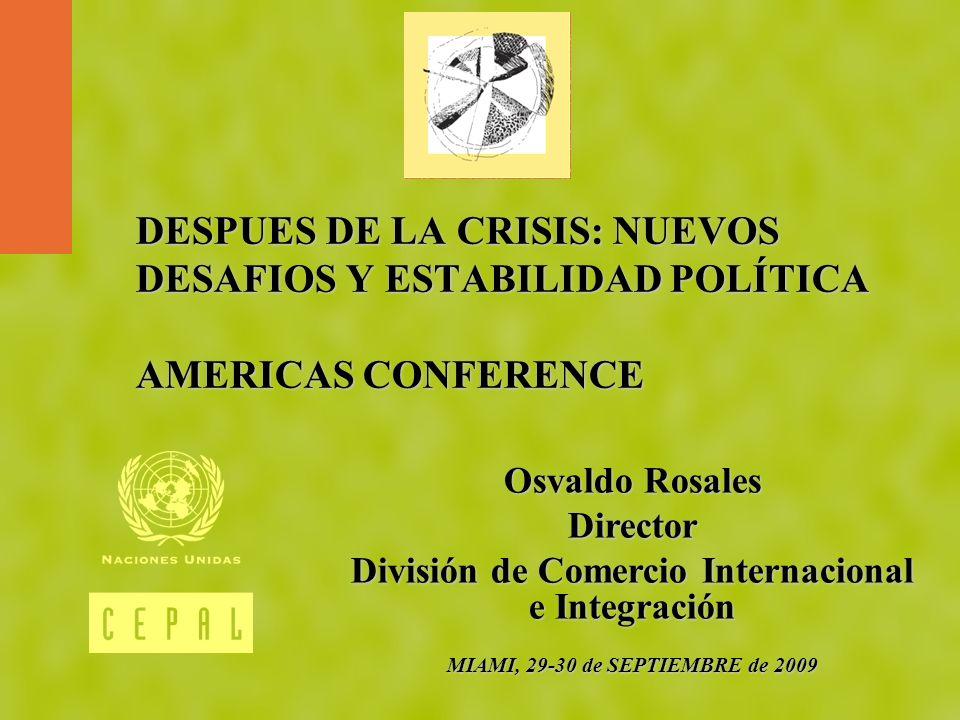 DESPUES DE LA CRISIS: NUEVOS DESAFIOS Y ESTABILIDAD POLÍTICA AMERICAS CONFERENCE Osvaldo Rosales Director División de Comercio Internacional e Integra