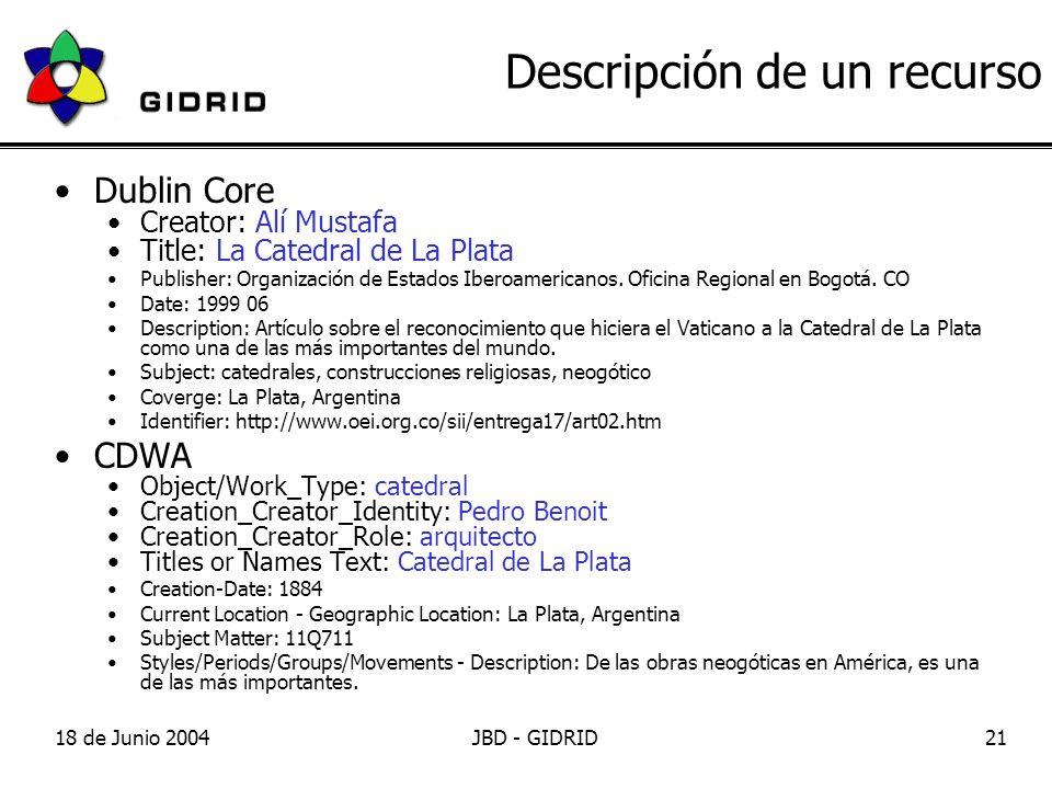 18 de Junio 2004JBD - GIDRID21 Descripción de un recurso Dublin Core Creator: Alí Mustafa Title: La Catedral de La Plata Publisher: Organización de Estados Iberoamericanos.