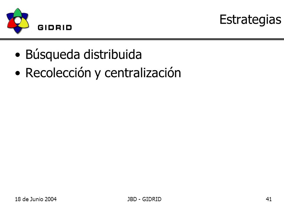 18 de Junio 2004JBD - GIDRID41 Estrategias Búsqueda distribuida Recolección y centralización