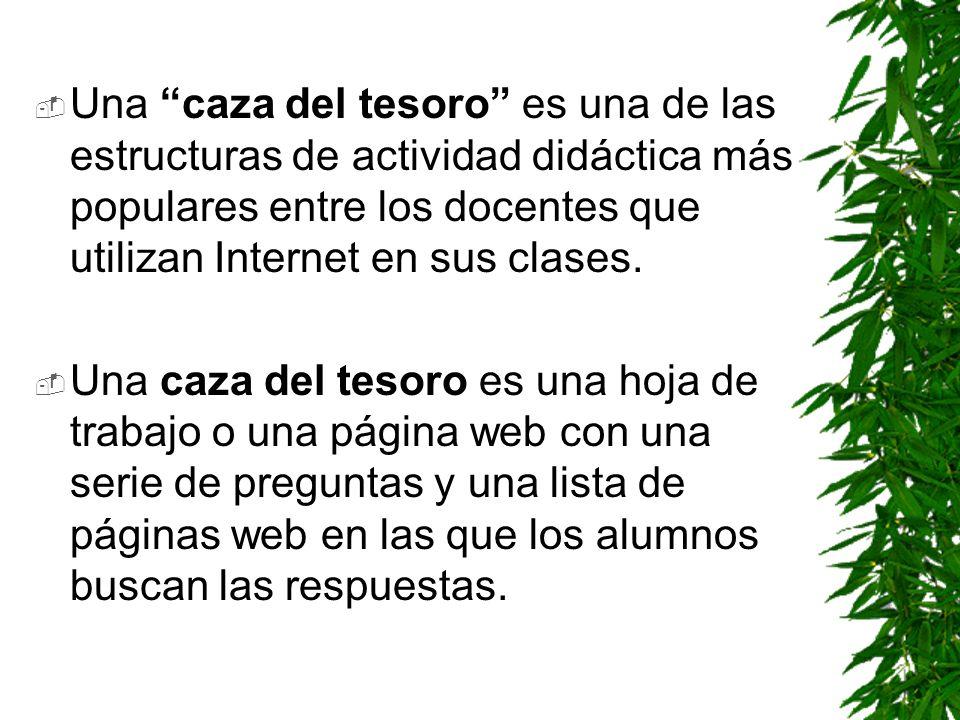 Una caza del tesoro es una de las estructuras de actividad didáctica más populares entre los docentes que utilizan Internet en sus clases. Una caza de