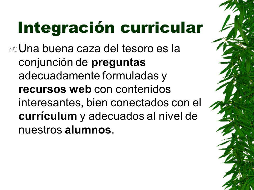 Integración curricular Una buena caza del tesoro es la conjunción de preguntas adecuadamente formuladas y recursos web con contenidos interesantes, bi