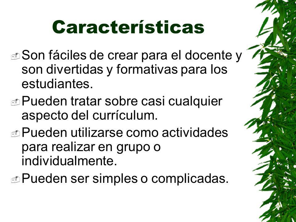 Características Son fáciles de crear para el docente y son divertidas y formativas para los estudiantes. Pueden tratar sobre casi cualquier aspecto de