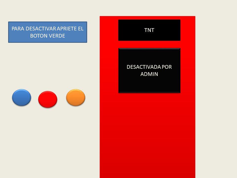 TNT 1 1 PARA DESACTIVAR APRIETE EL BOTON VERDE