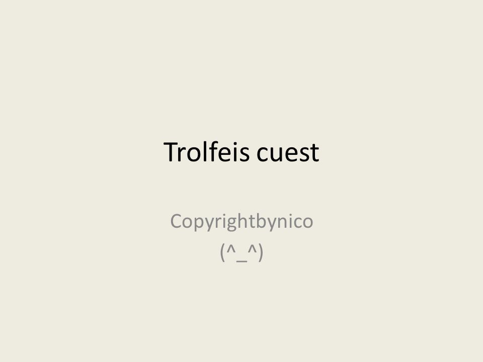 Trolfeis cuest Copyrightbynico (^_^)