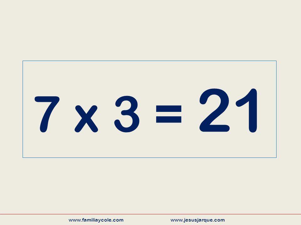 7 x 3 = 21 www.familiaycole.com www.jesusjarque.com