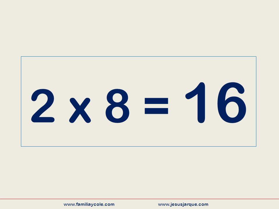 2 x 8 = 16 www.familiaycole.com www.jesusjarque.com