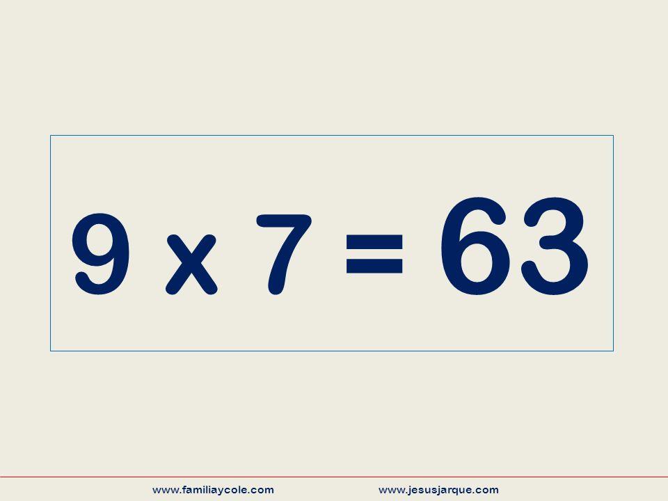 9 x 7 = 63 www.familiaycole.com www.jesusjarque.com